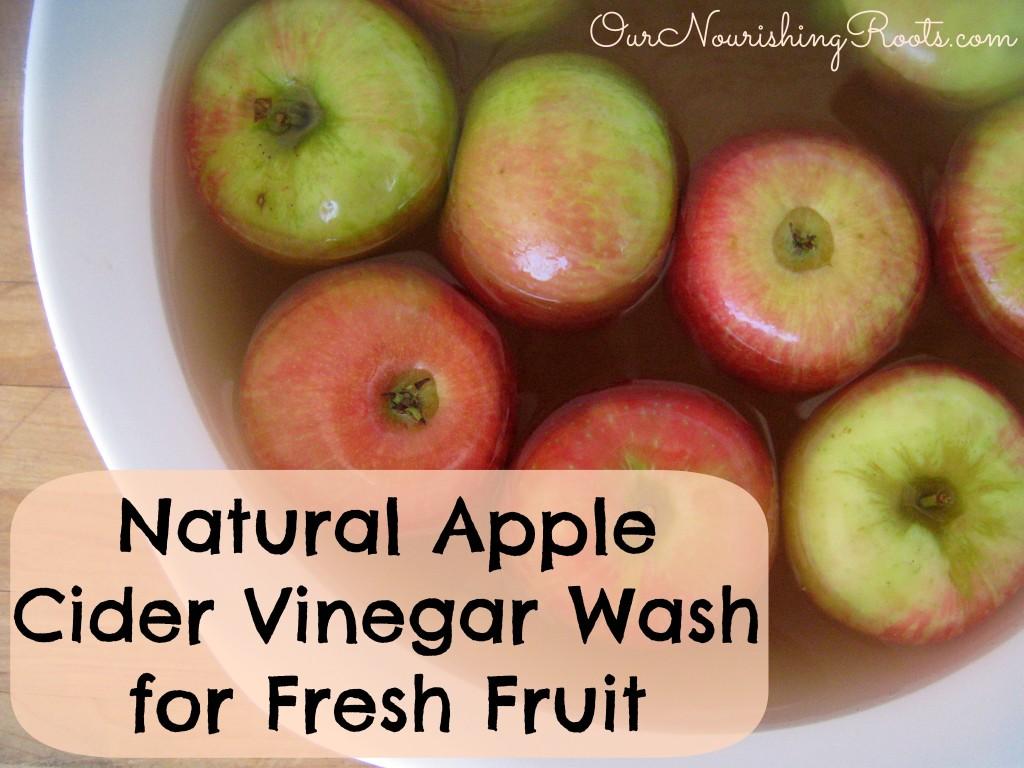 Natural Apple Cider Vinegar Wash for Fresh Fruit | OUR NOURISHING ROOTS
