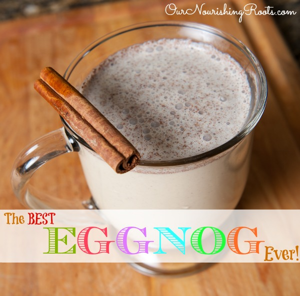 The Best EGGNOG Ever!   OUR NOURISHING ROOTS