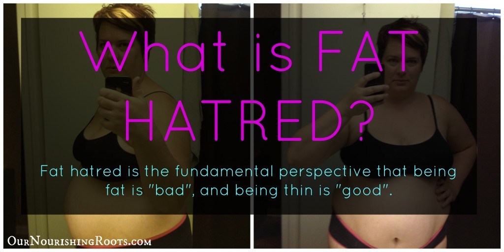 What is Fat Hatred? | OUR NOURISHING ROOTS #healthateverysize #bodypositive #fathatred #sizism