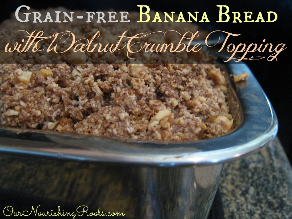 Grain-Free Banana Bread with Walnut Crumble Topping | OUR NOURISHING ROOTS