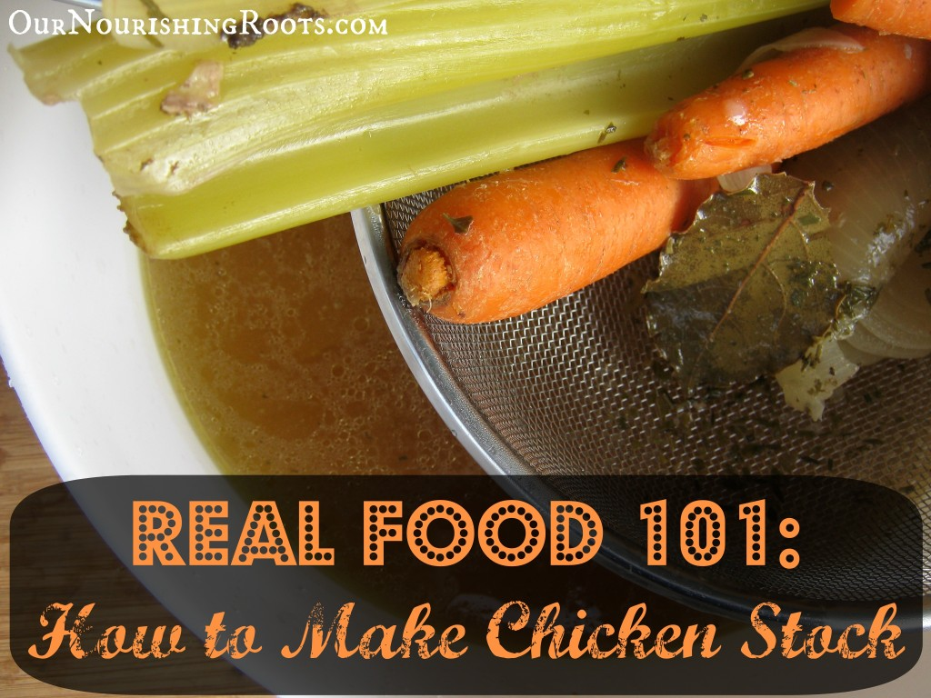 Real Food 101: How to Make Chicken Stock | OUR NOURISHING ROOTS