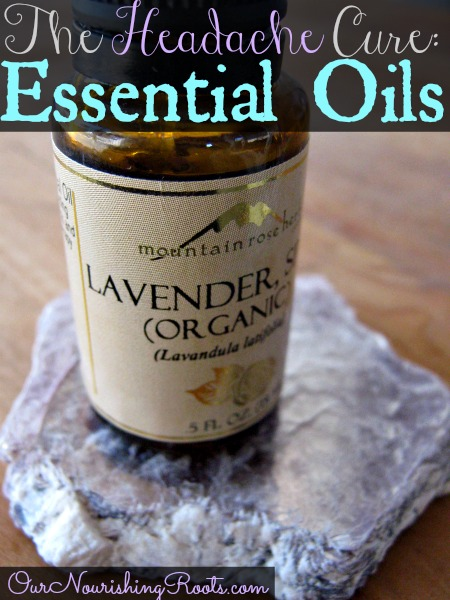 The Headache Cure: Essential Oils | OUR NOURISHING ROOTS #essentialoils #headache #naturalcure #headachecure #DIY